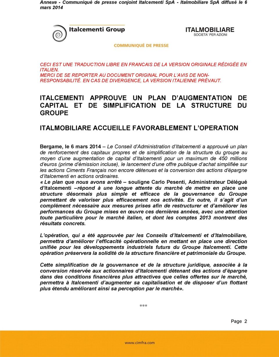 ITALCEMENTI APPROUVE UN PLAN D AUGMENTATION DE CAPITAL ET DE SIMPLIFICATION DE LA STRUCTURE DU GROUPE ITALMOBILIARE ACCUEILLE FAVORABLEMENT L OPERATION Bergame, le 6 mars 2014 Le Conseil d