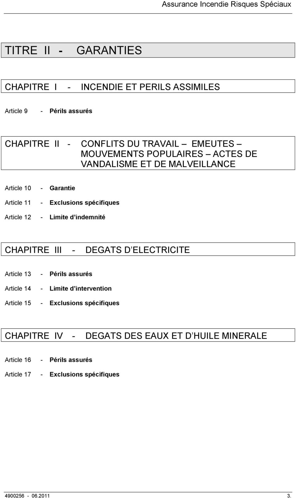 Limite d indemnité CHAPITRE III - DEGATS D ELECTRICITE Article 13 - Périls assurés Article 14 - Limite d intervention Article 15 -