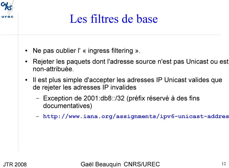 Il est plus simple d'accepter les adresses IP Unicast valides que de rejeter les adresses IP