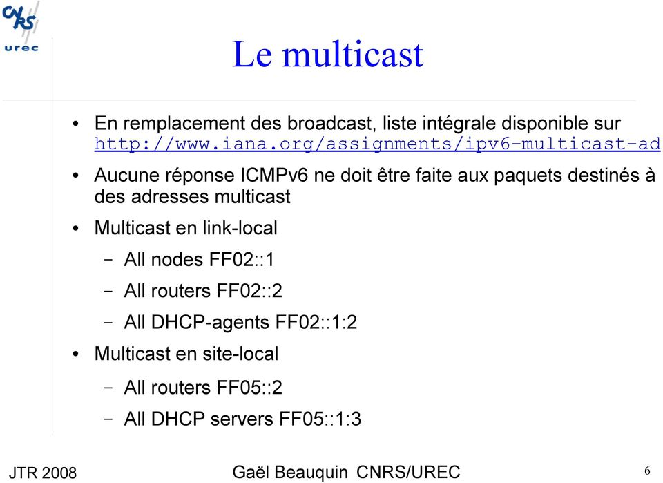 destinés à des adresses multicast Multicast en link-local All nodes FF02::1 All routers