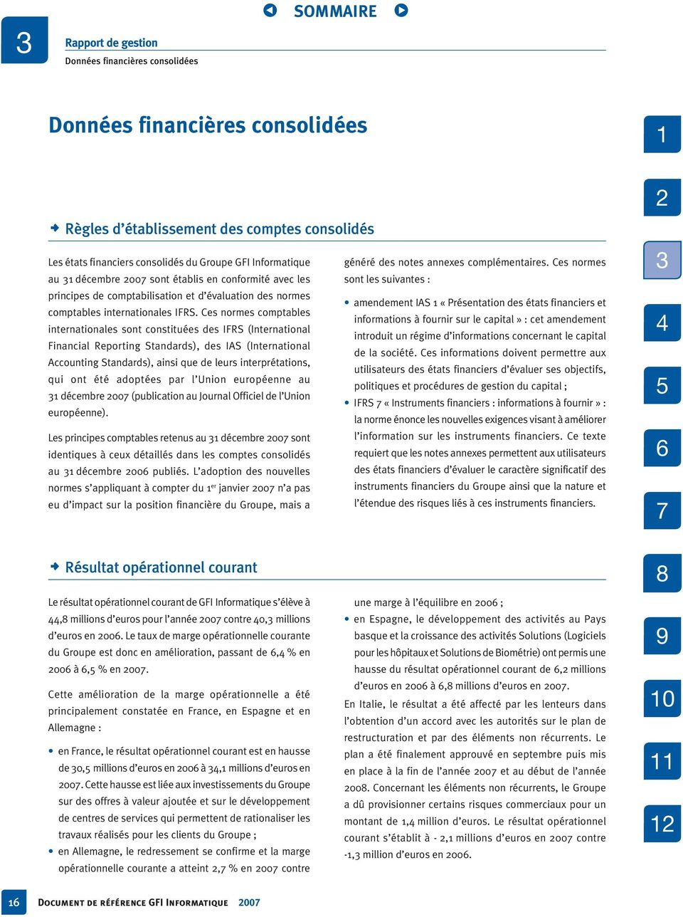 Ces normes comptables internationales sont constituées des IFRS (International Financial Reporting Standards), des IAS (International Accounting Standards), ainsi que de leurs interprétations, qui