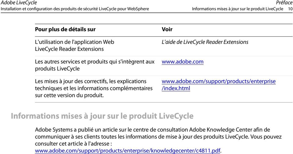 sur cette version du produit. Voir L'aide de LiveCycle Reader Extensions www.adobe.com www.adobe.com/support/products/enterprise /index.