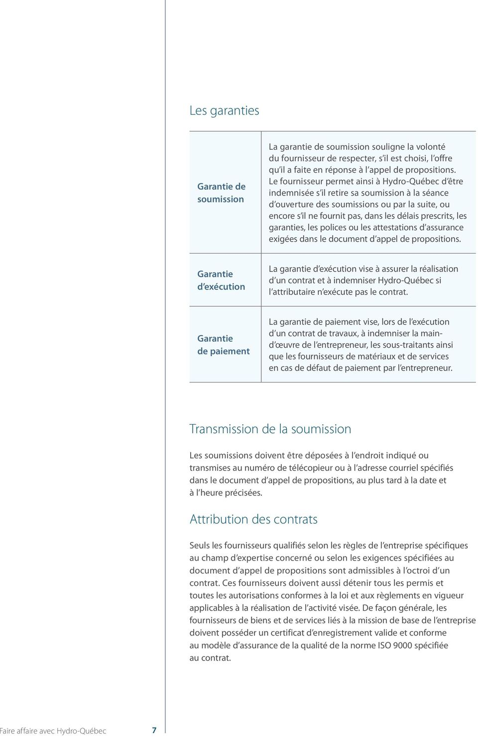 prescrits, les garanties, les polices ou les attestations d assurance exigées dans le document d appel de propositions.