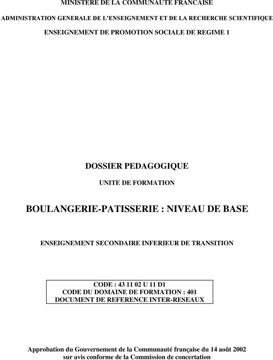 SECONDAIRE INFERIEUR DE TRANSITION CODE : 43 11 02 U 11 D1 CODE DU DOMAINE DE FORMATION : 401 DOCUMENT DE REFERENCE