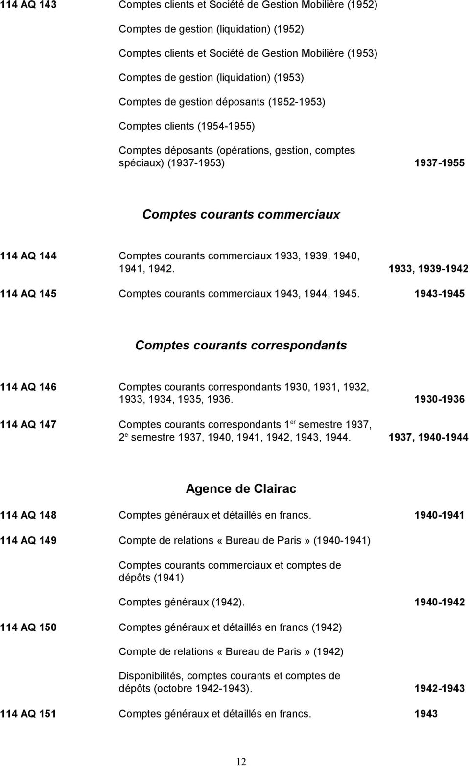 Comptes courants commerciaux 1933, 1939, 1940, 1941, 1942. 1933, 1939-1942 114 AQ 145 Comptes courants commerciaux 1943, 1944, 1945.