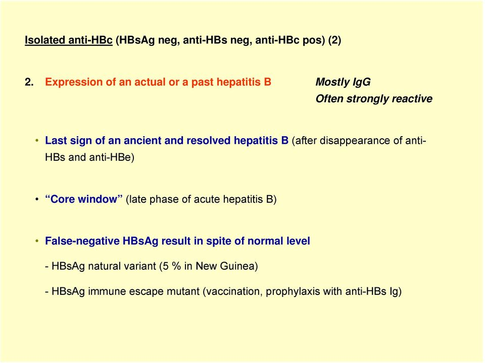 resolved hepatitis B (after disappearance of anti- HBs and anti-hbe) Core window (late phase of acute hepatitis B)