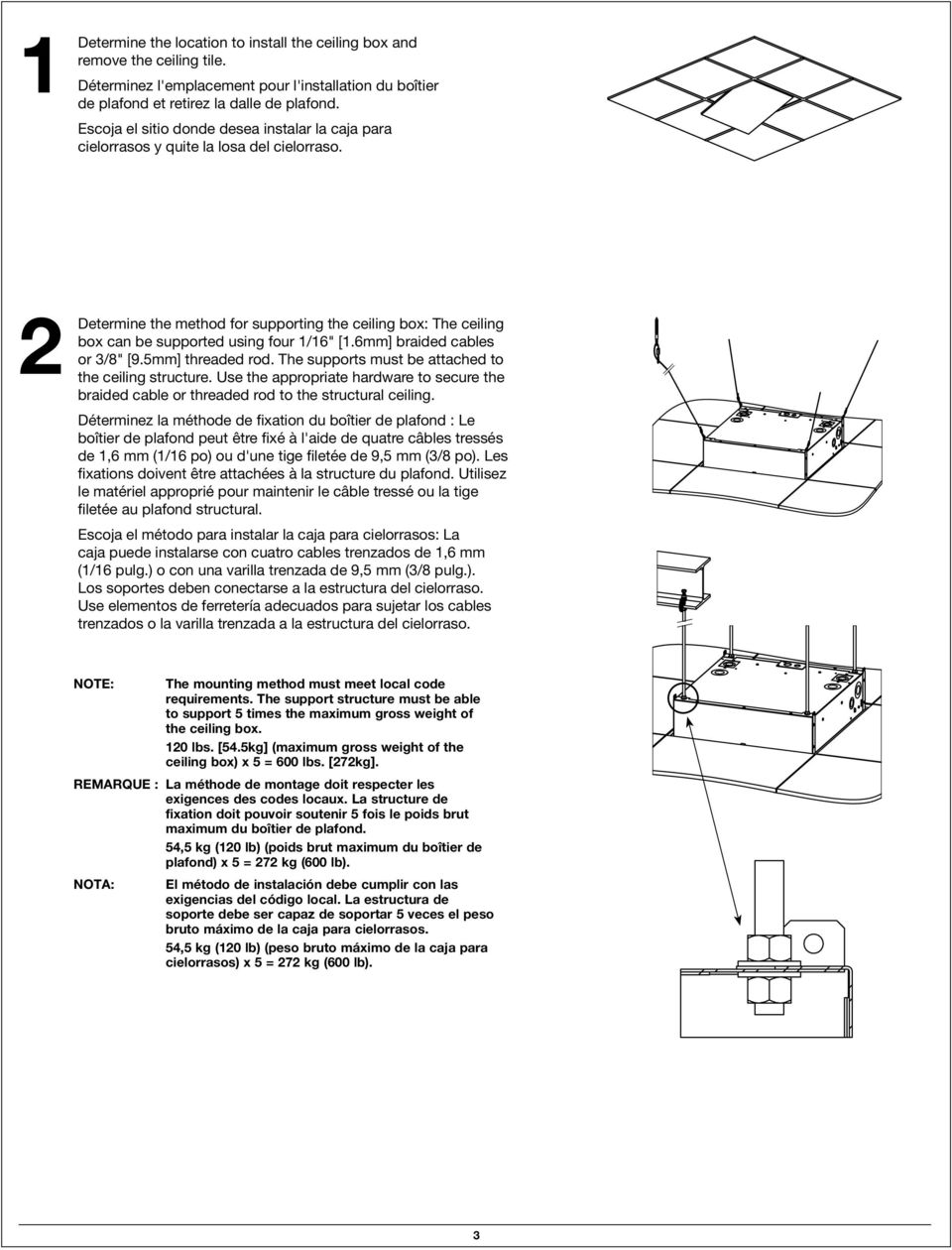 "2 Determine the method for supporting the ceiling box: The ceiling box can be supported using four 1/16"" [1.6mm] braided cables or 3/8"" [9.5mm] threaded rod."