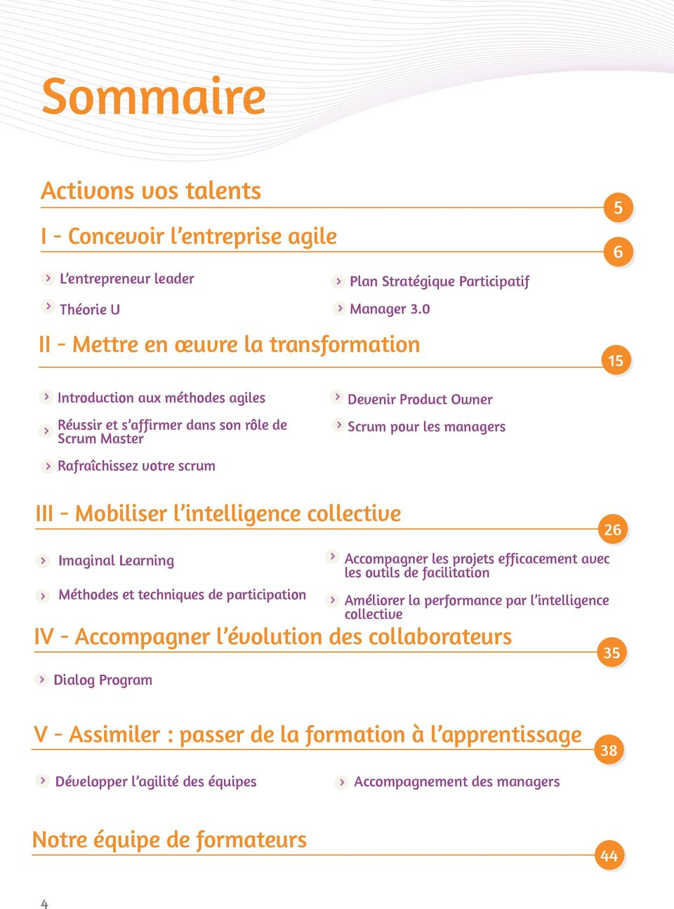 managers III - Mobiliser l intelligence collective Imaginal Learning Méthodes et techniques de participation IV - Accompagner l évolution des collaborateurs Dialog Program Accompagner les projets