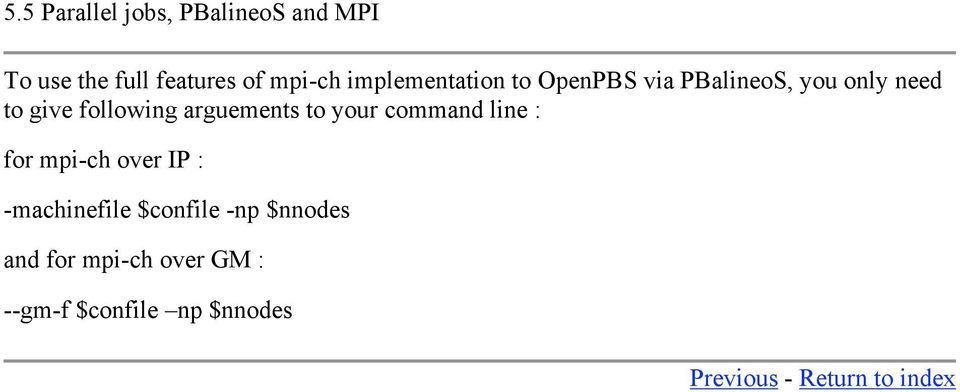 arguements to your command line : for mpi-ch over IP : -machinefile $confile