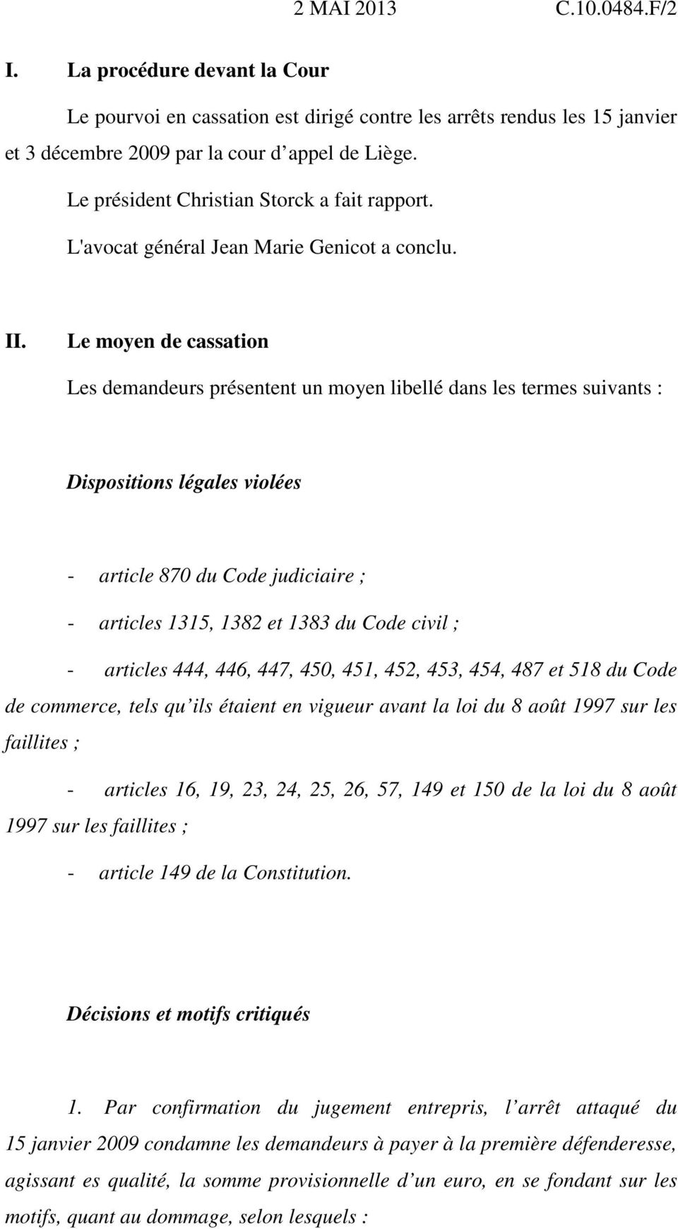 Le moyen de cassation Les demandeurs présentent un moyen libellé dans les termes suivants : Dispositions légales violées - article 870 du Code judiciaire ; - articles 1315, 1382 et 1383 du Code civil