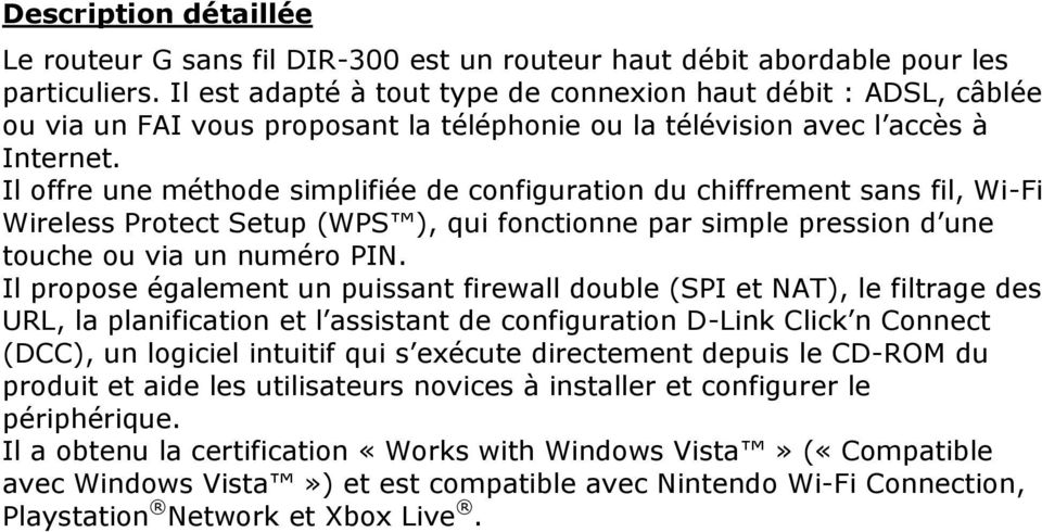 Il offre une méthode simplifiée de configuration du chiffrement sans fil, Wi-Fi Wireless Protect Setup (WPS ), qui fonctionne par simple pression d une touche ou via un numéro PIN.