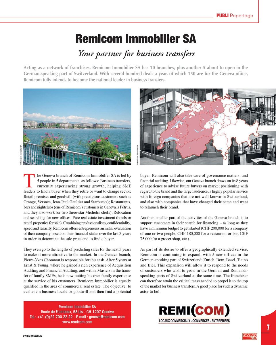 Remicom Immobilier SA Remicom Immobilier SA The Geneva branch of Remicom Immobilier SA is led by 5 people in 5 departments, as follows: Business transfers, currently experiencing strong growth,