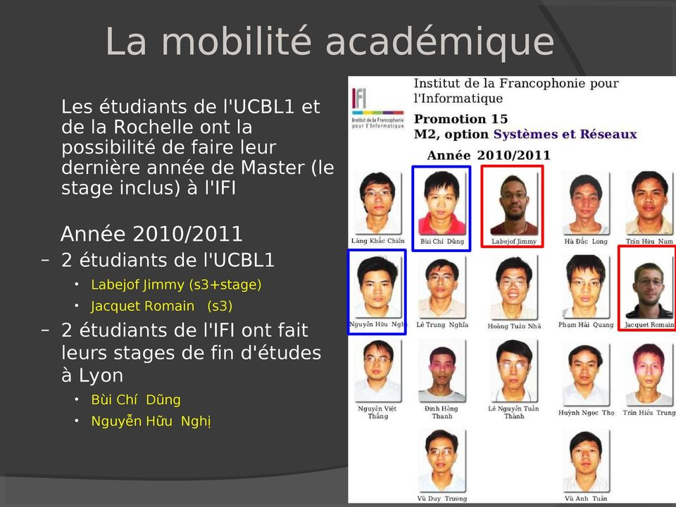 2010/2011 2 étudiants de l'ucbl1 Labejof Jimmy (s3+stage) Jacquet Romain (s3) 2