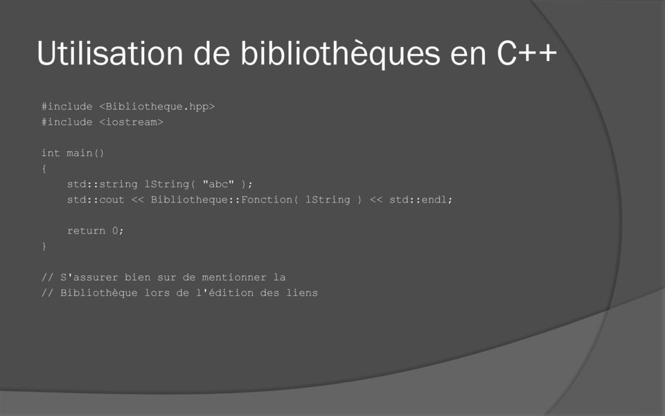 std::cout << Bibliotheque::Fonction( lstring ) << std::endl; } return