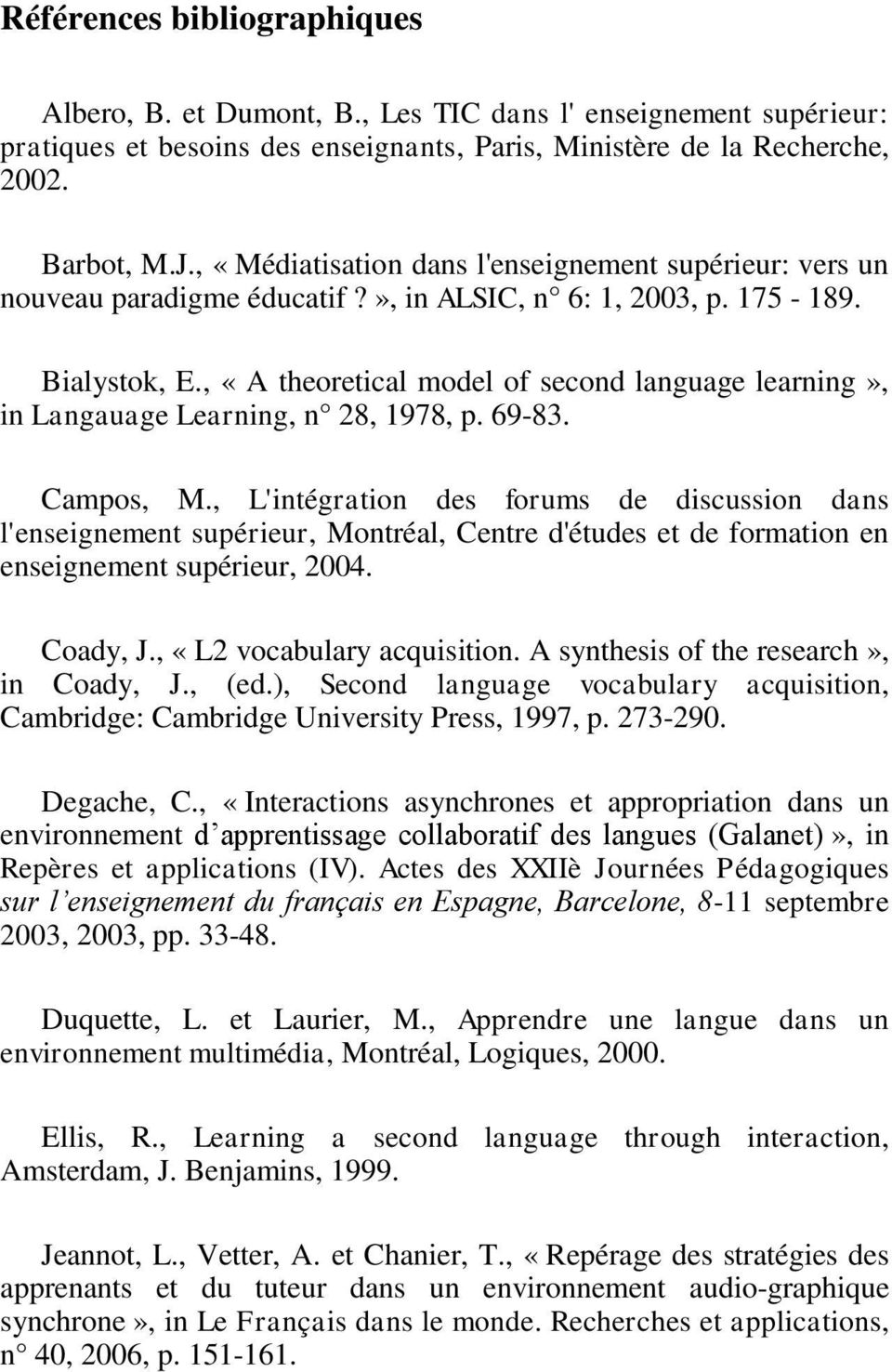 , «A theoretical model of second language learning», in Langauage Learning, n 28, 1978, p. 69-83. Campos, M.