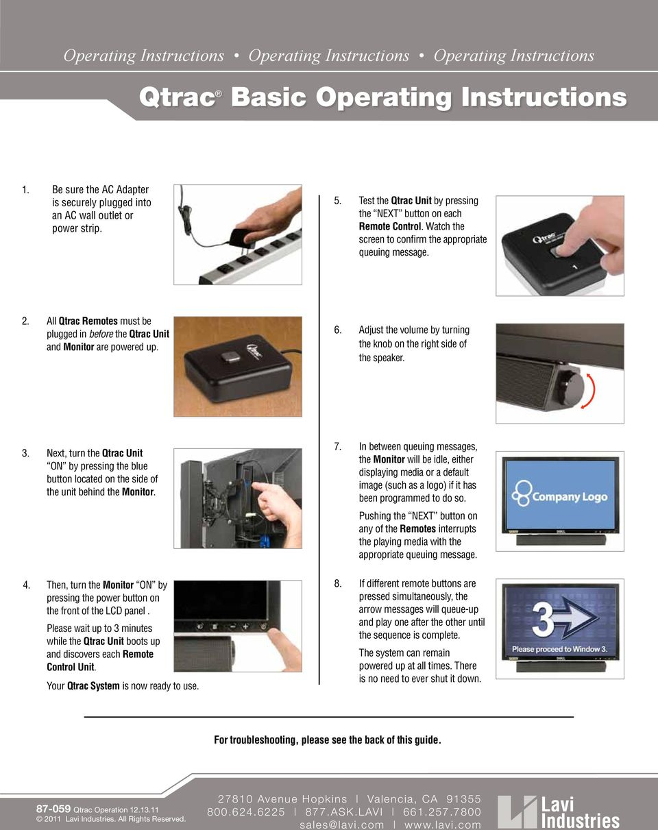 All Qtrac Remotes must be plugged in before the Qtrac Unit and Monitor are powered up. 6. Adjust the volume by turning the knob on the right side of the speaker. 3.