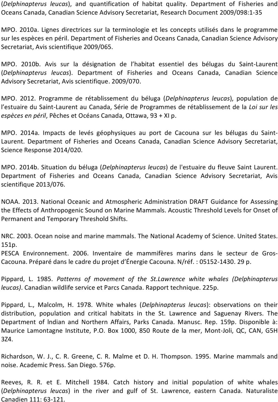 Department of Fisheries and Oceans Canada, Canadian Science Advisory Secretariat, Avis scientifique 2009/065. MPO. 2010b.