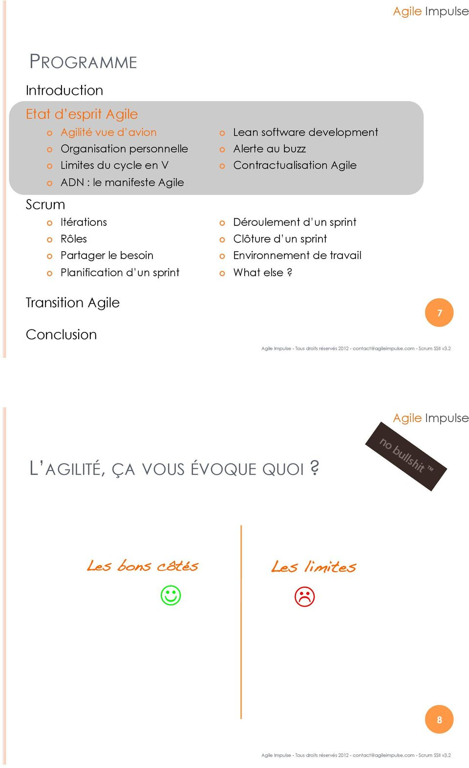Lean software development! Alerte au buzz! Contractualisation Agile! Déroulement d un sprint! Clôture d un sprint!