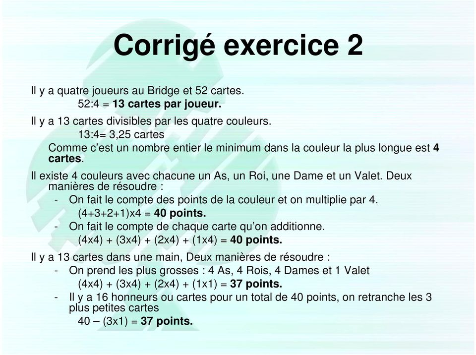Deux manières de résoudre : - On fait le compte des points de la couleur et on multiplie par 4. (4+3+2+1)x4 = 40 points. - On fait le compte de chaque carte qu on additionne.