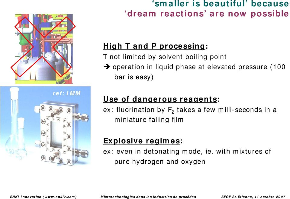 ref: IMM Use of dangerous reagents: ex: fluorination by F 2 takes a few milli-seconds in a