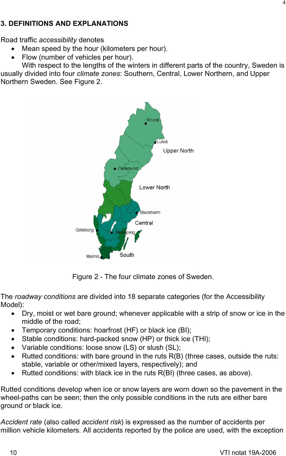 See Figure 2. Figure 2 - The four climate zones of Sweden.