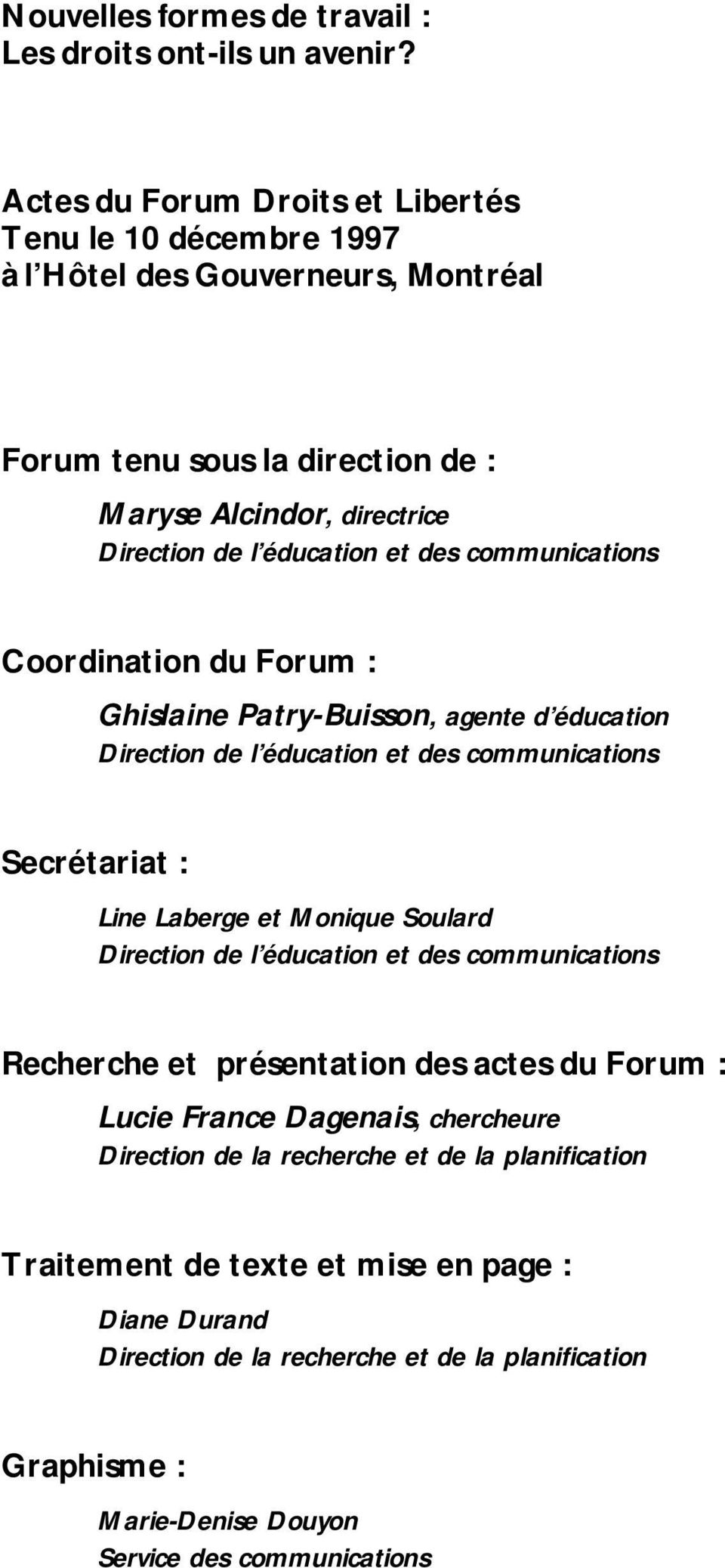 communications Coordination du Forum : Ghislaine Patry-Buisson, agente d éducation Direction de l éducation et des communications Secrétariat : Line Laberge et Monique Soulard Direction de