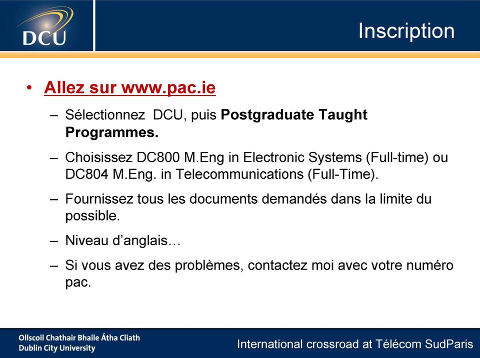 Eng in Electronic Systems (Full-time) ou DC804 M.Eng. in Telecommunications (Full-Time).
