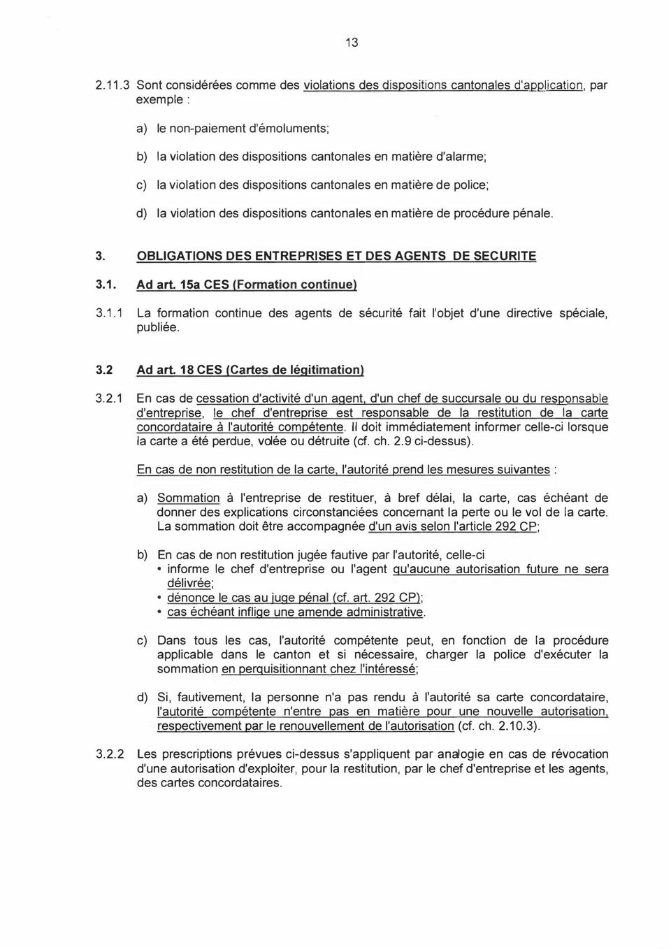 violation des dispositions cantonales en matière de police; d) la violation des dispositions cantonales en matière de procédure pénale. 3. OBLIGATIONS DES ENTREPRISES ET DES AGENTS DE SECURITE 3.1.