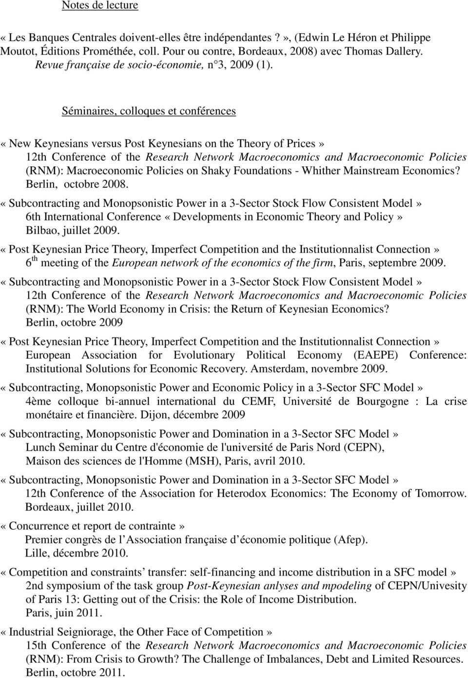 Séminaires, colloques et conférences «New Keynesians versus Post Keynesians on the Theory of Prices» 12th Conference of the Research Network Macroeconomics and Macroeconomic Policies (RNM):
