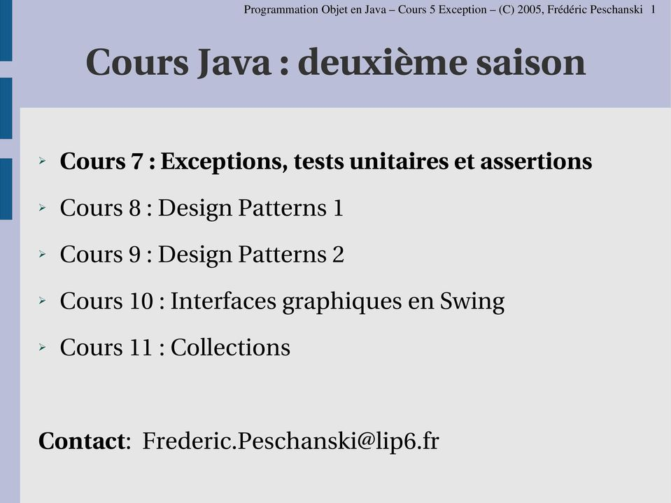 assertions Cours 8 : Design Patterns 1 Cours 9 : Design Patterns 2 Cours 10 :