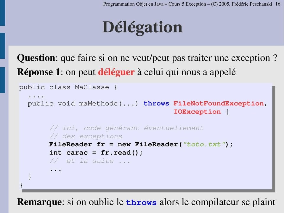 ..) throws FileNotFoundException, IOException { // ici, code générant éventuellement // des exceptions FileReader fr = new