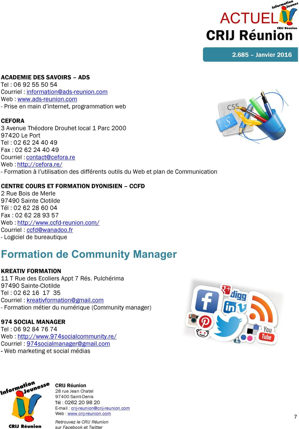 com - Prise en main d internet, programmation web CEFORA 3 Avenue Théodore Drouhet local 1 Parc 2000 97420 Le Port Tel : 02 62 24 40 49 Fax : 02 62 24 40 49 Courriel : contact@cefora.