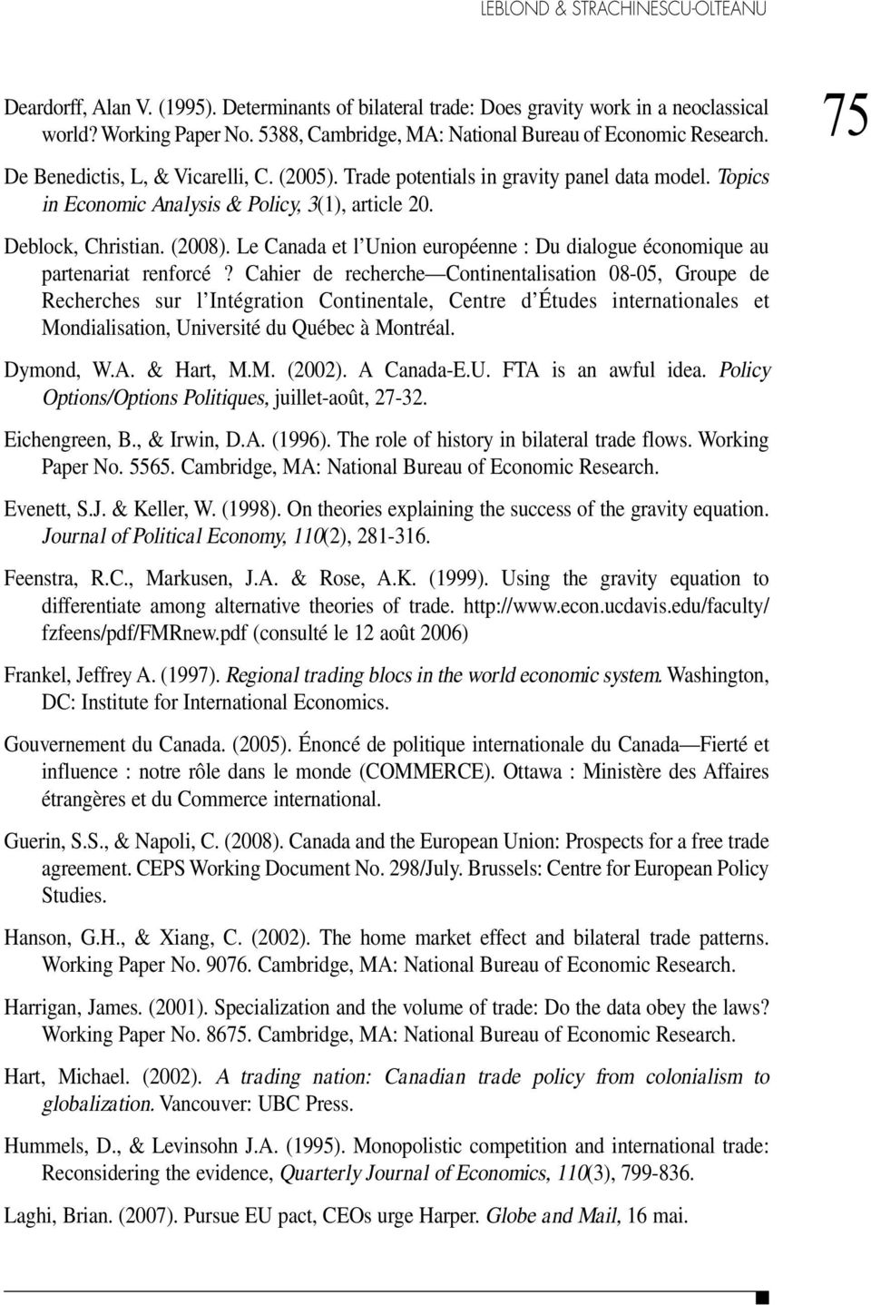 Topics in Economic Analysis & Policy, 3(1), article 20. Deblock, Christian. (2008). Le Canada et l Union européenne : Du dialogue économique au partenariat renforcé?