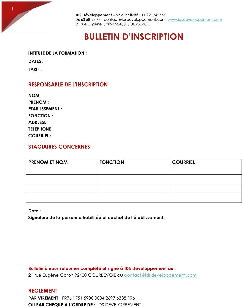 com 21 rue Eugène Caron 92400 COURBEVOIE BULLETIN D INSCRIPTION INTITULE DE LA FORMATION : DATES : TARIF : RESPONSABLE DE L INSCRIPTION NOM : PRENOM : ETABLISSEMENT :