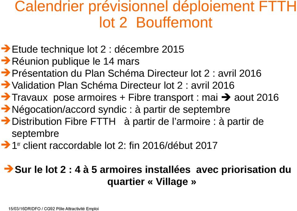Négocation/accord syndic : à partir de septembre Distribution Fibre FTTH à partir de l armoire : à partir de septembre 1er client raccordable lot