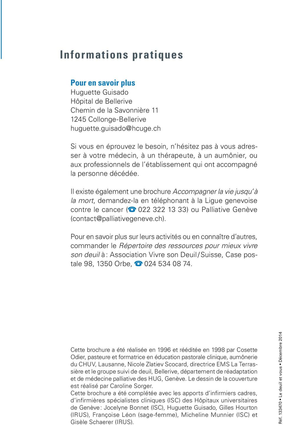 Il existe également une brochure Accompagner la vie jusqu à la mort, demandez-la en téléphonant à la Ligue genevoise contre le cancer ( 022 322 13 33) ou Palliative Genève (contact@palliativegeneve.