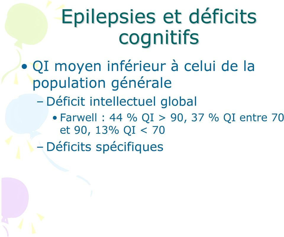 Déficit intellectuel global Farwell : 44 % QI >