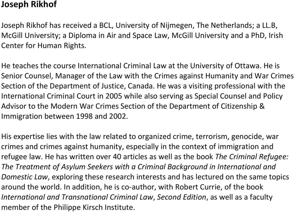 He is Senior Counsel, Manager of the Law with the Crimes against Humanity and War Crimes Section of the Department of Justice, Canada.