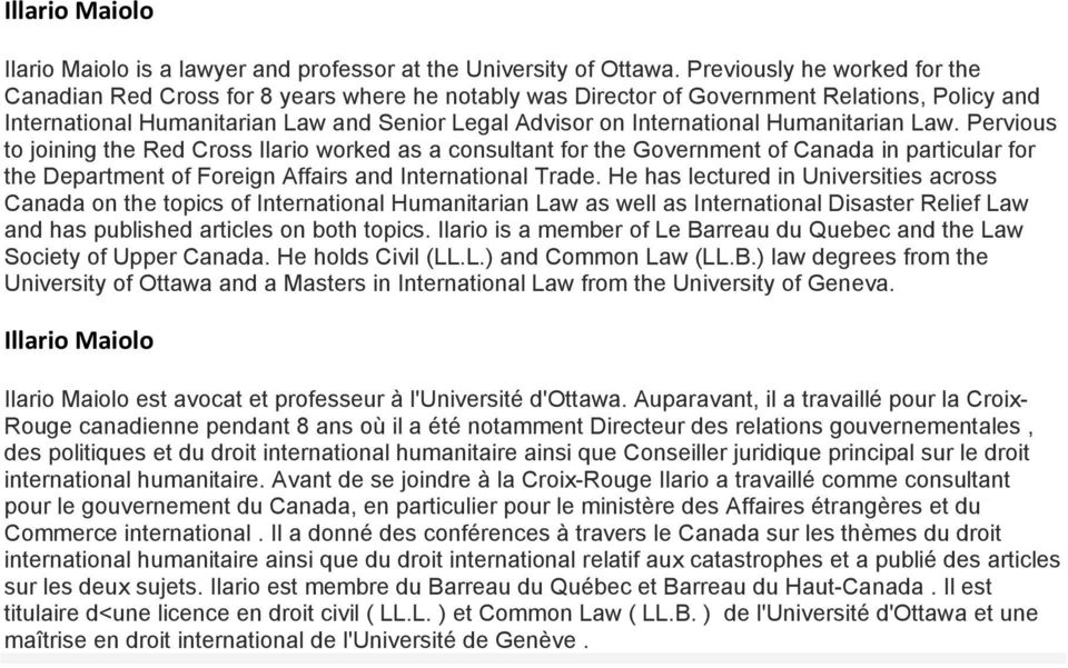 Humanitarian Law. Pervious to joining the Red Cross Ilario worked as a consultant for the Government of Canada in particular for the Department of Foreign Affairs and International Trade.