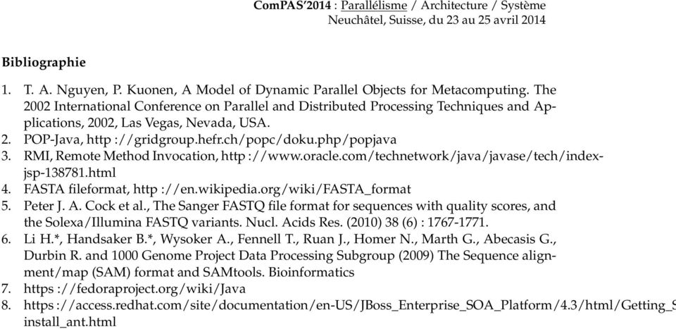 RMI, Remote Method Invocation, http ://www.oracle.com/technetwork/java/javase/tech/indexjsp-138781.html 4. FASTA fileformat, http ://en.wikipedia.org/wiki/fasta_format 5. Peter J. A. Cock et al.