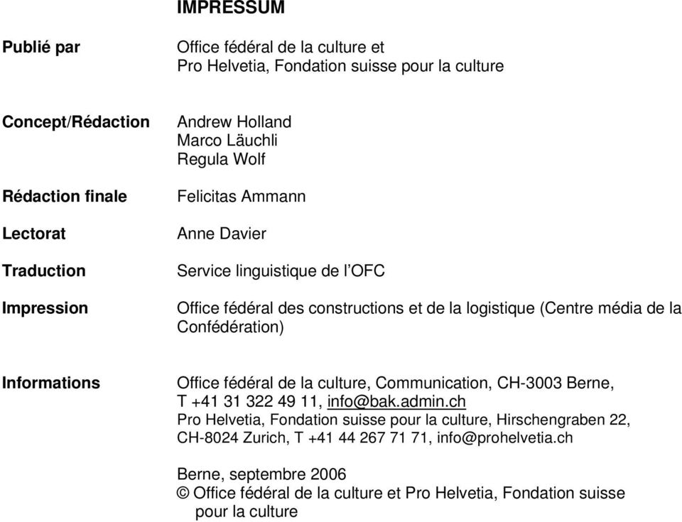 la Confédération) Informations Office fédéral de la culture, Communication, CH-3003 Berne, T +41 31 322 49 11, info@bak.admin.