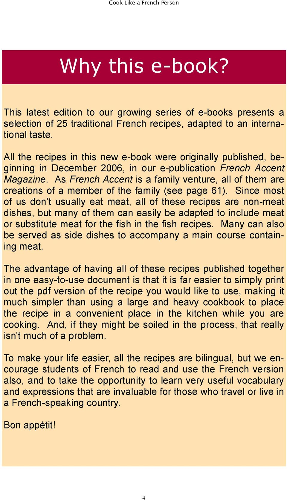 As French Accent is a family venture, all of them are creations of a member of the family (see page 61).