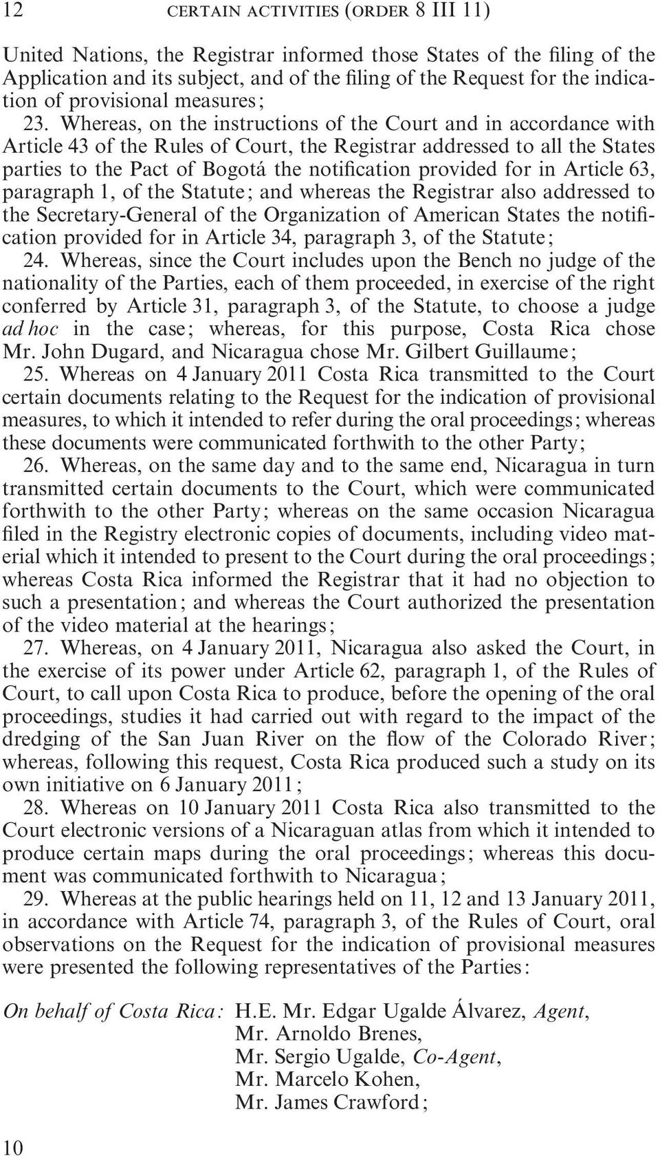 Whereas, on the instructions of the Court and in accordance with Article 43 of the Rules of Court, the Registrar addressed to all the States parties to the Pact of Bogotá the notification provided