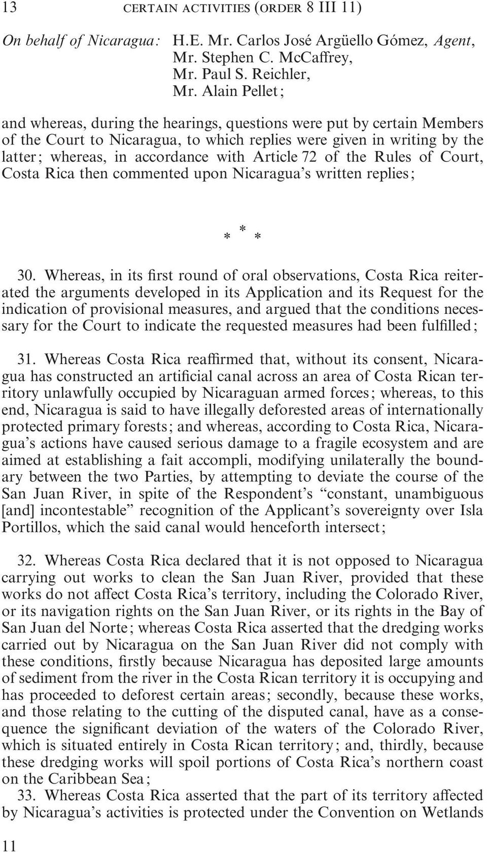 Article 72 of the Rules of Court, Costa Rica then commented upon Nicaragua s written replies ; 11 * * * 30.
