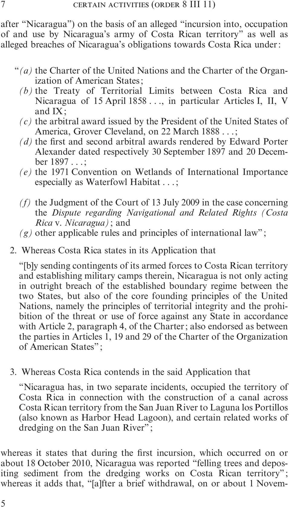 Rica and Nicaragua of 15 April 1858..., in particular Articles I, II, V and IX ; (c) the arbitral award issued by the President of the United States of America, Grover Cleveland, on 22 March 1888.