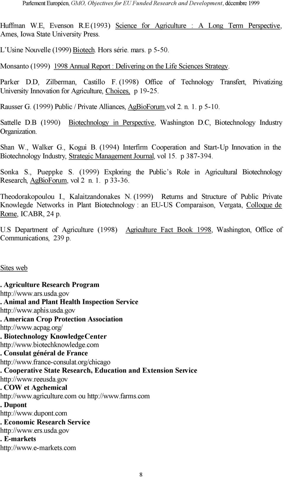 (1998) Office of Technology Transfert, Privatizing University Innovation for Agriculture, Choices, p 19-25. Rausser G. (1999) Public / Private Alliances, AgBioForum,vol 2. n. 1. p 5-10. Sattelle D.