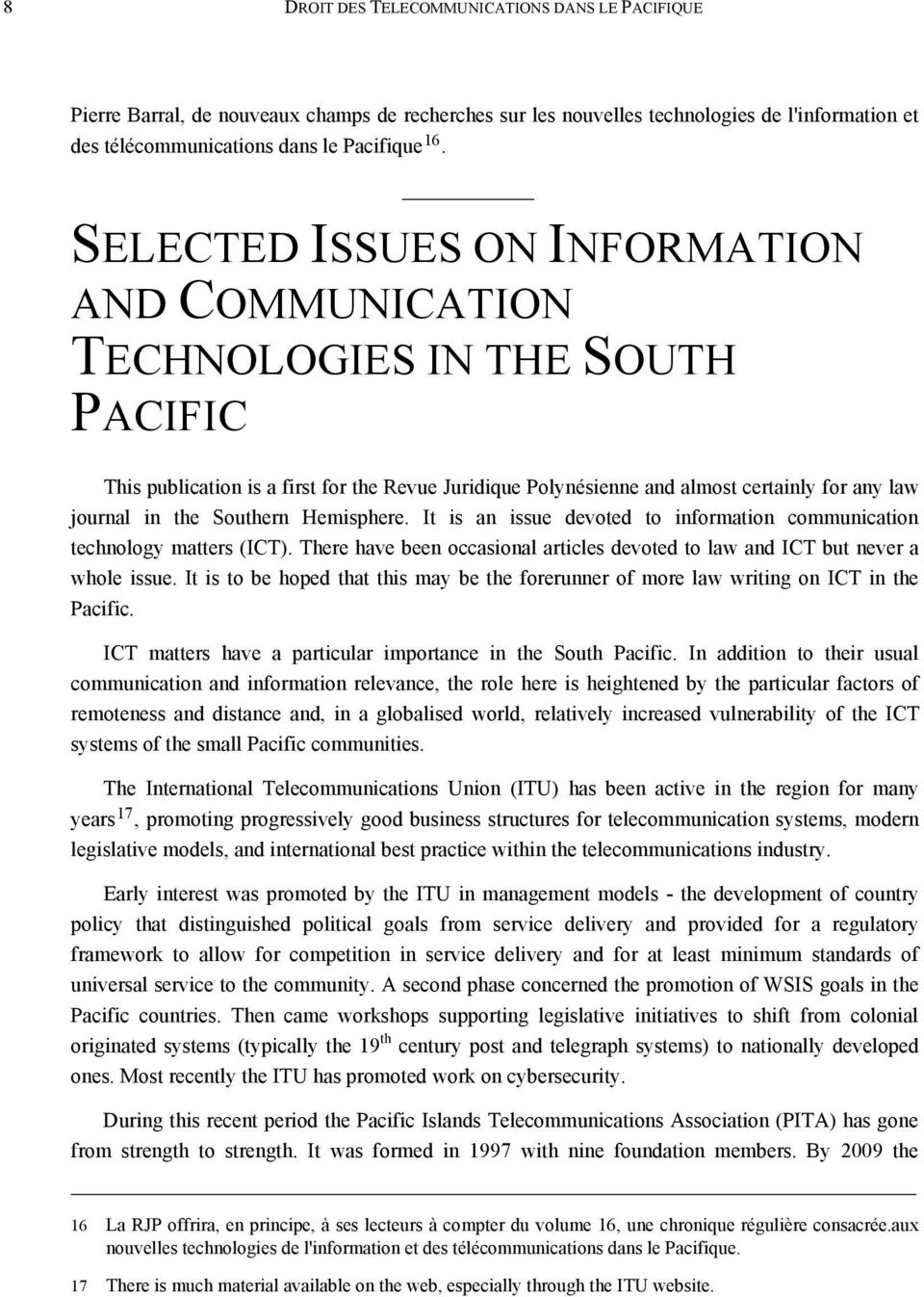Southern Hemisphere. It is an issue devoted to information communication technology matters (ICT). There have been occasional articles devoted to law and ICT but never a whole issue.