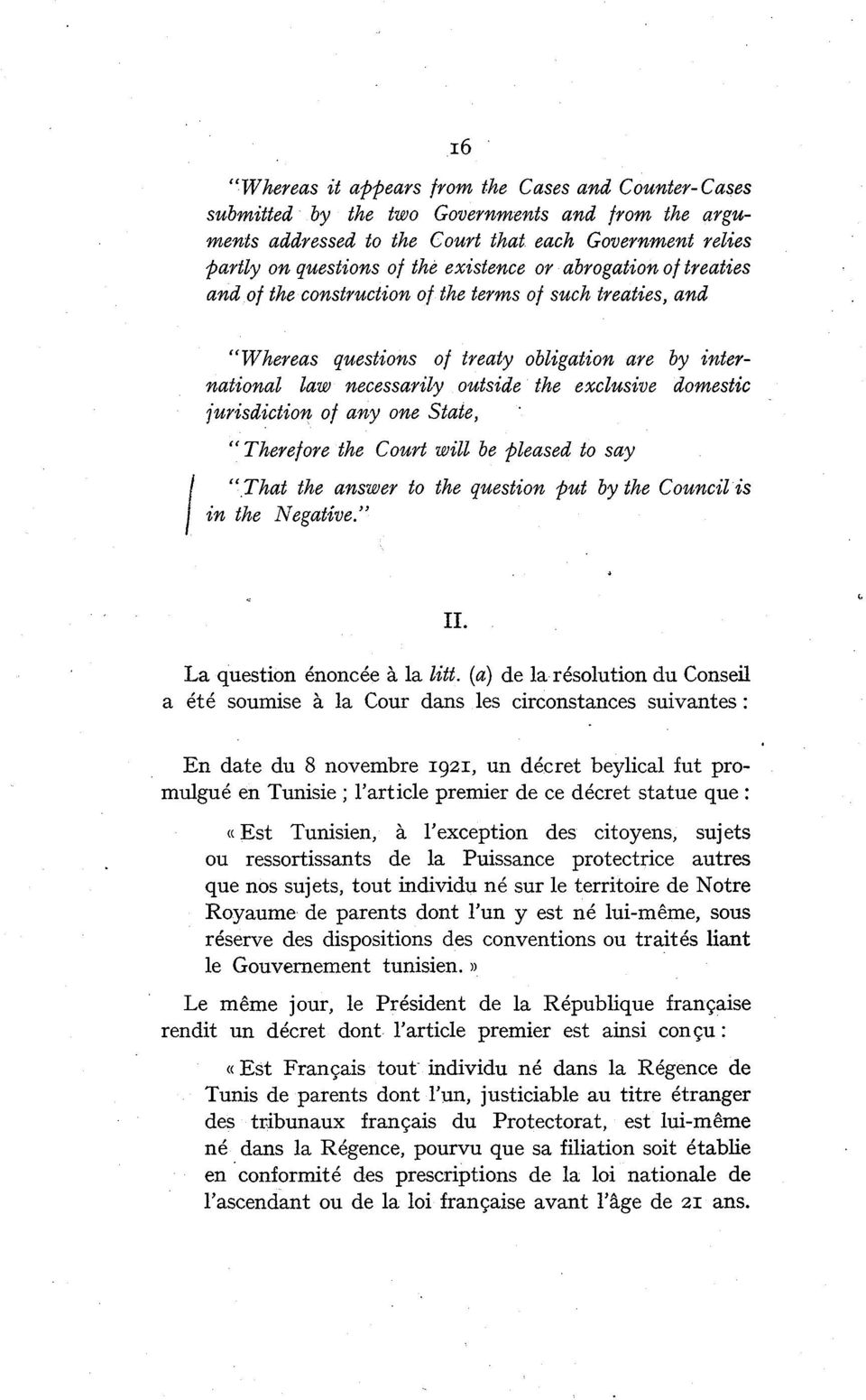 "jurisdiction of any one State, "" Therefore the Court will be pleased to Say ""That the answer to the question put by the Council is in the Negative."" II. La question énoncée à la litt."