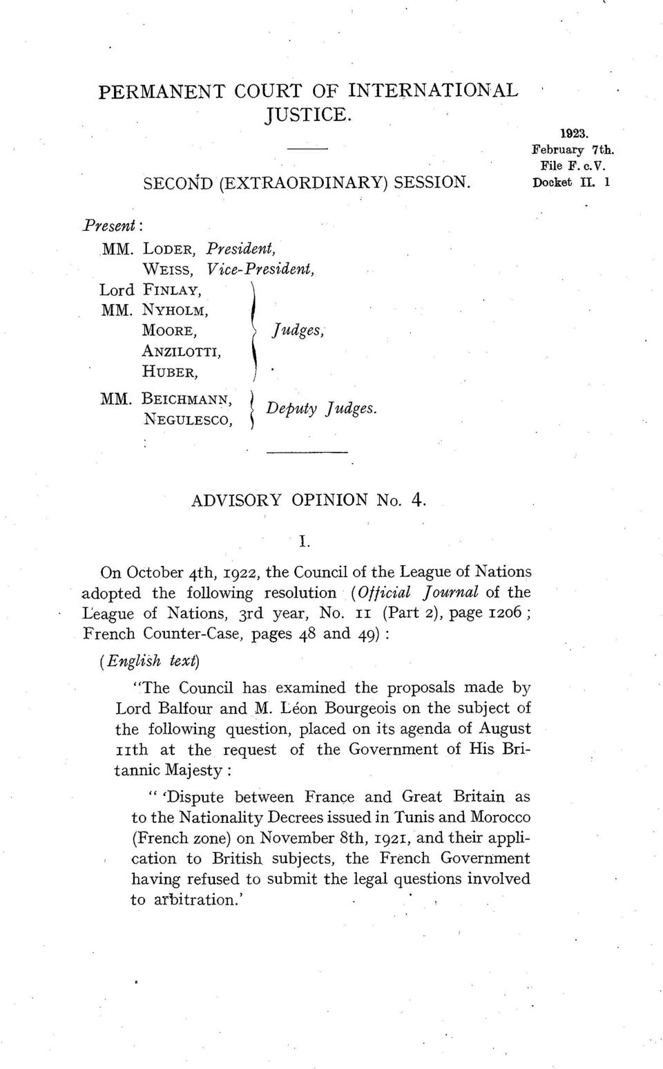 On October 4th, 1922, the Council of the League of Nations adopted the following resolution (Officia1 Journal of the Eeague of Nations, 3rd year, No.
