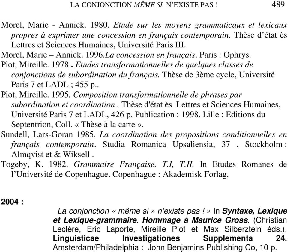 Etudes transformationnelles de quelques classes de conjonctions de subordination du français. Thèse de 3ème cycle, Université Paris 7 et LADL ; 455 p.. Piot, Mireille. 1995.